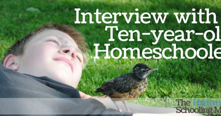 Interview with a Ten Year Old Homeschooler