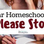 Dear Homeschoolers, Please Stop.