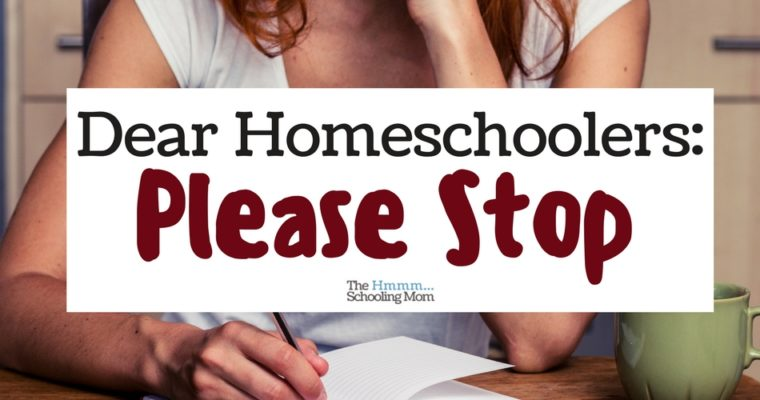 Dear Homeschoolers, Please Stop.