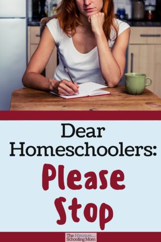 From telling me you're homeschooling your 6-month-old to thinking you have to pick a side...homeschoolers, please stop doing these 7 things.
