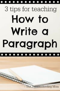 3 Tips for Teaching How to Write a Paragraph - The Hmmmschooling Mom