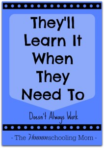 Assuming your kids will be able to pick up everything they need to learn whenever they end up needing it? Maybe...but maybe not. -- Why They'll Learn It When They Need To Doesn't Always Work