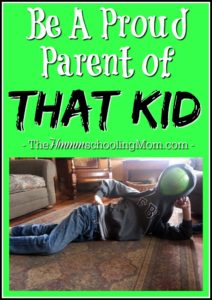 Come on. Be a proud parent of *that* kid! You know, the kid you already have. - Be a Proud Parent of THAT Kid
