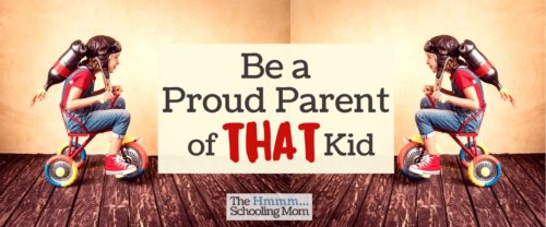 There might not be any bumper stickers celebrating the things your kids are doing, but here is why you should choose to be a proud parent of them anyway.