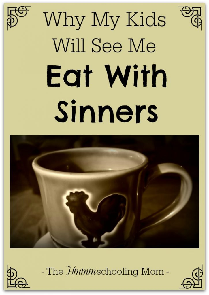 Why My Kids Will See Me Eat With Sinners