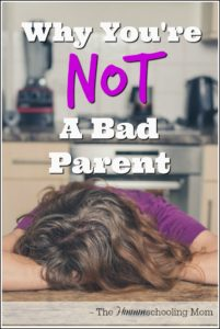 Why You're NOT A Bad Parent - The Hmmmschooling Mom