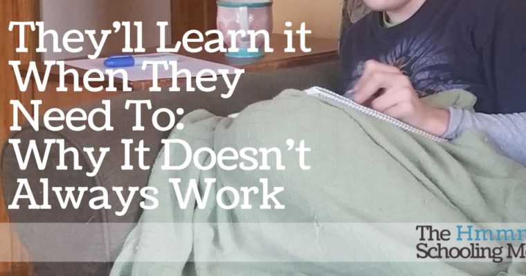 "Why ""They'll Learn it When They Need to"" Doesn't Always Work"