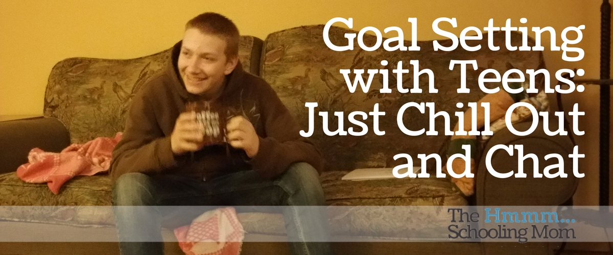 Goal Setting with Teens: Just Chill Out and Chat