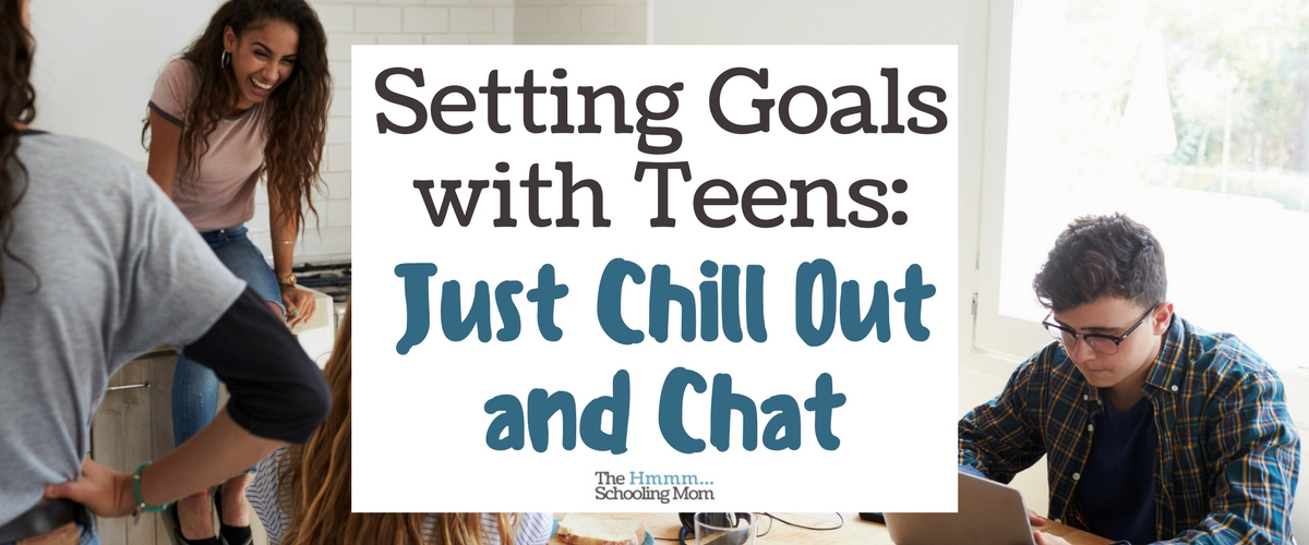 Setting Goals with Teens: Just Chill Out and Chat