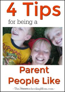 4 Tips to Being a Parent People Like - The Hmmmschooling Mom