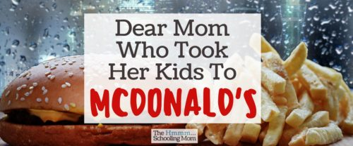 You bribed your kids away from the park with the promise of a Happy Meal while I fed mine sandwiches on homemade bread. Here is what I want to say to you.