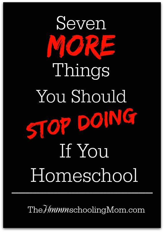 Seven Things To Stop Doing If You Homeschool