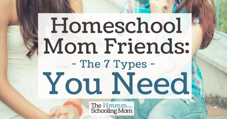 Homeschool Mom Friends: The 7 Types You Need