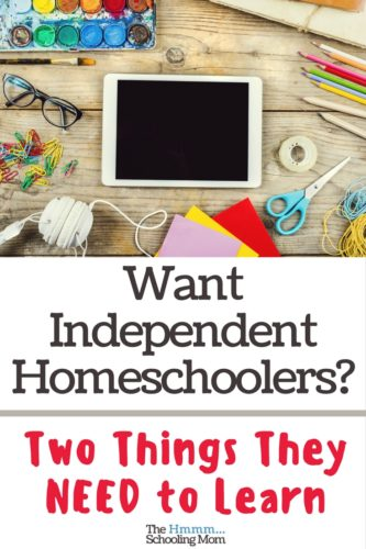 Wishing you had more independent homeschoolers? Here are two things that are sometimes tricky to teach that make up a big part of independence.