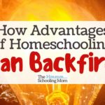 How Advantages of Homeschooling Can Backfire