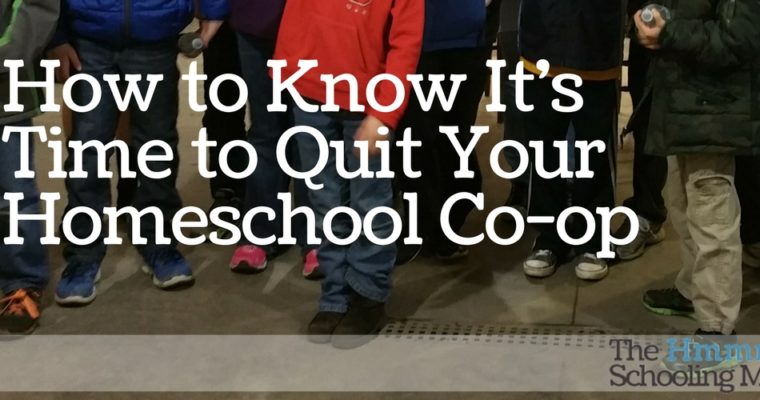 How To Know It's Time to Quit Your Homeschool Co-op