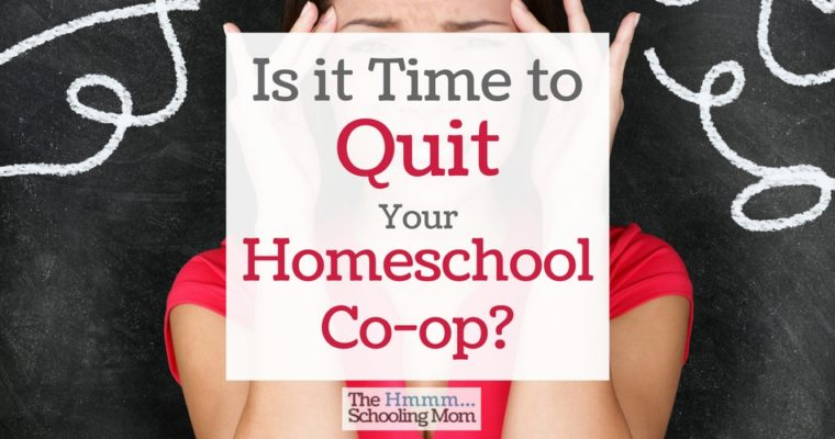 Is it Time to Quit Your Homeschool Co-op?