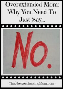 Overextended Mom: Why You Need To Just Say No