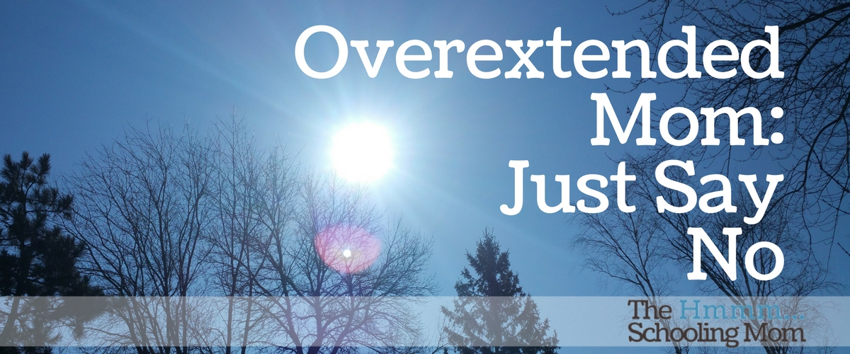 Overextended Mom: Just Say No
