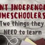 Want Independent Homeschoolers? Teach Them These Two Things