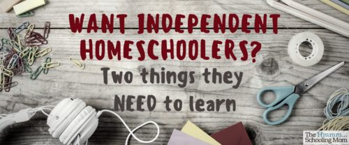 Wishing your homeschooler would be more independent? Here are two things that are a big part of independence...