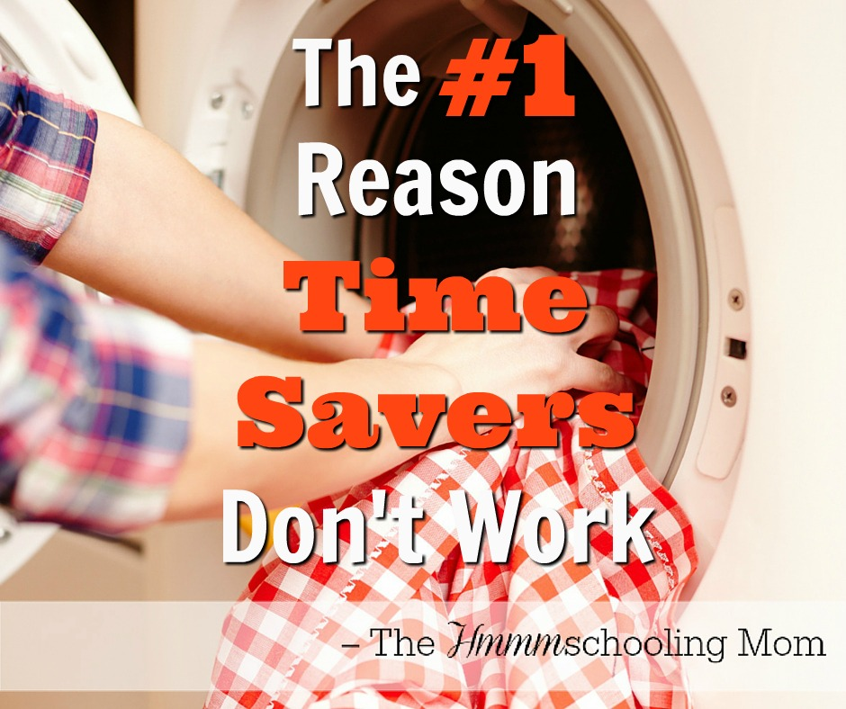 The #1 Reason Time Savers Don't Work - The Hmmmschooling Mom