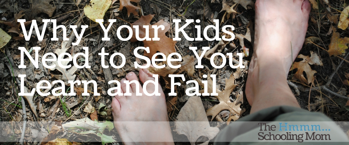 Why Your Kids Need To See You Learn and Fail