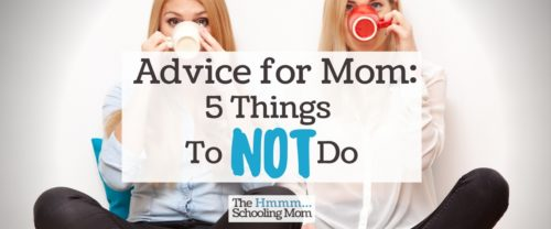 If we're being honest—and I hope we are—here are five little pieces of advice for mom that I think could help you rock your momming world.