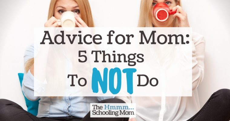 Advice for Mom: 5 Things to NOT Do