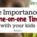 The Importance of One On One Time With Your Kids