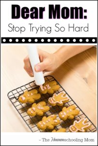 Dear Mom: Stop Trying So Hard - The Hmmmschooling Mom