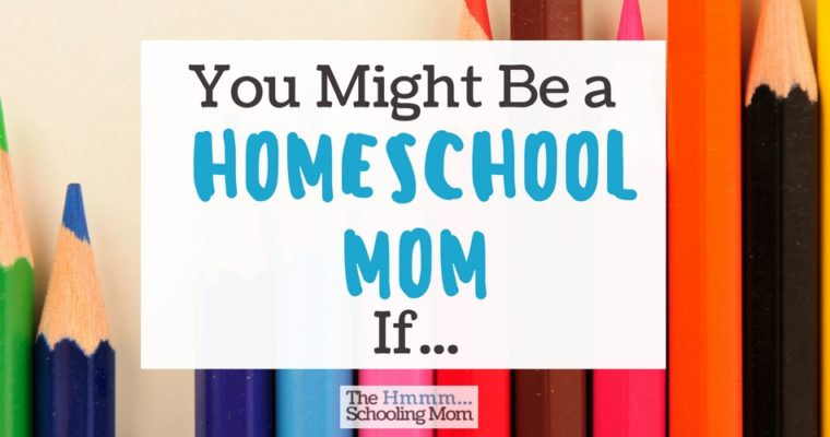 You might be a homeschool mom if…