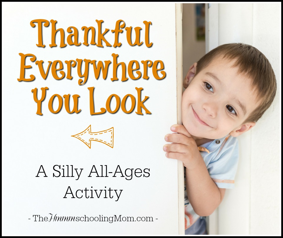 Thankful Everywhere You Look: A Silly All Ages Activity - The Hmmmschooling Mom