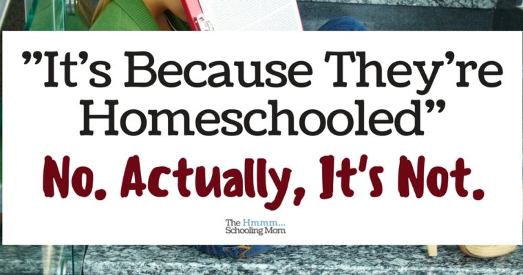 It's Because They're Homeschooled: No, Actually It's Not