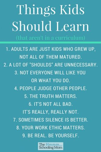 There are a lot of things kids should learn, and some of them won't even show up in a curriculum. Here is my list, and it's different than what you expect.