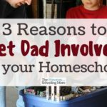 Three Reasons to Get Dad Involved in Your Homeschool