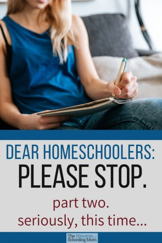 Seven *more* things that homeschoolers should stop doing if they want to live a stressfree and awesome homeschooling life. For real.