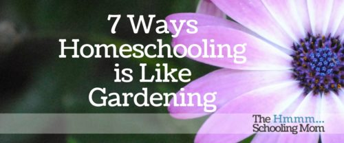 Has it ever occurred to you that many of the lessons we learn while growing plants can easily be applied to our journey as homeschooling parents?