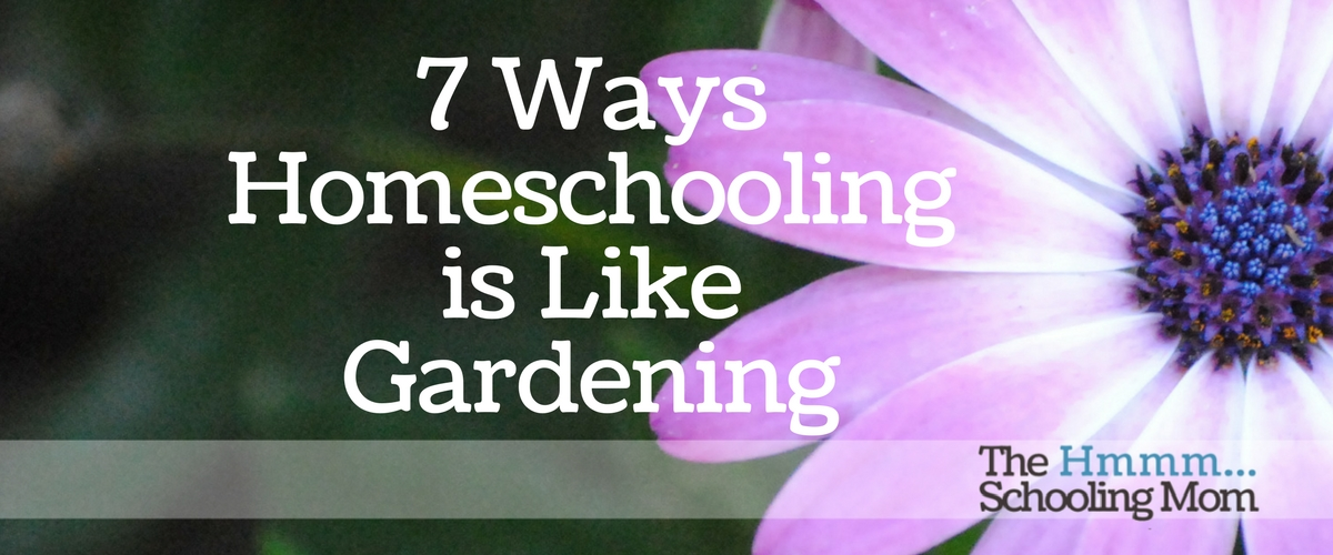 7 Ways Homeschooling is Like Gardening