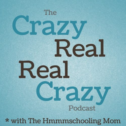 Welcome to the Crazy Creal, Real Crazy podcast - come along for the fun with The Hmmmschooling Mom!