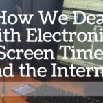 How We Deal With Electronics, Screen Time, and the Internet