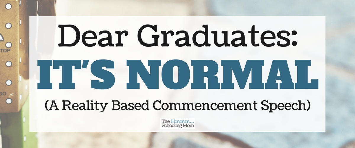 Dear Graduate: It's Normal (A Reality Based Commencement Speech)