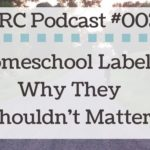 CRRC Podcast 003: Why Homeschool Labels Shouldn't Matter to You