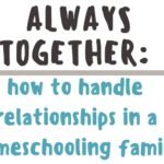 Always Together: How to Handle Relationships in A Homeschooling Family