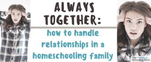 When families make the decision to homeschool, they're also making the decision to spend a lot of time together. And there is some...stuff that comes along with that.
