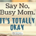 Say No, Busy Mom. It's Totally Okay.