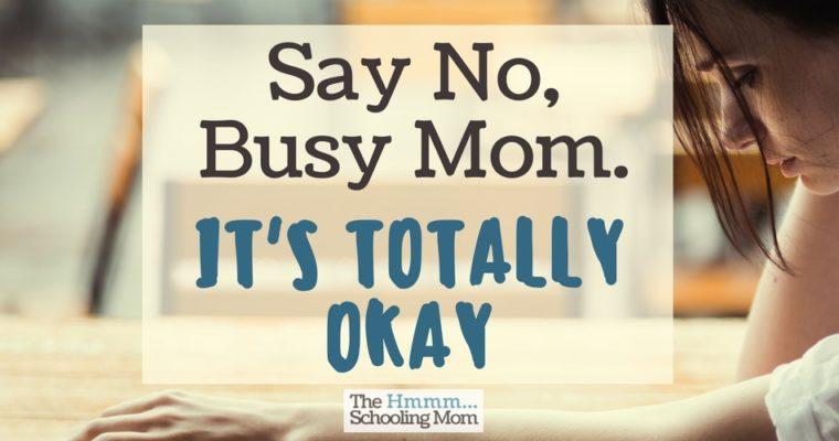 Say No, Busy Mom. It's Totally Okay.