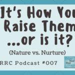 CRRC Podcast 007: It's How You Raise Them…Or Is It? (Nature vs. Nurture)