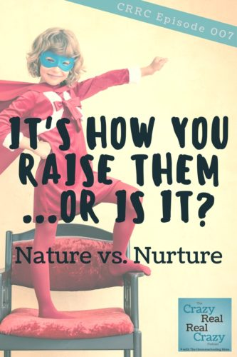 Kids act the way they do and make the choices they make because of how they are parented, right? I say yes. I also say no. Let's get crazy real in episode 7 about a little thing known as nature vs. nurture.