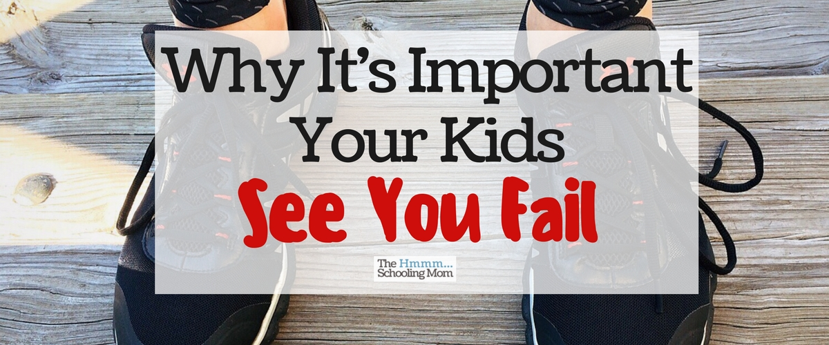 Why it's Important Your Kids See You Fail